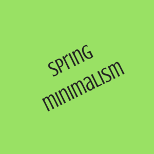 Don't Forget Your Spring Minimalism!